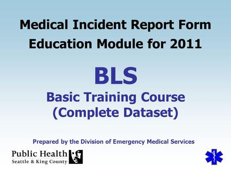 BLS Medical Incident Report Form Education Module for 2011