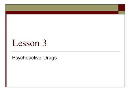 Lesson 3 Psychoactive Drugs.