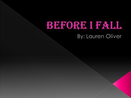 Before I Fall has 626 pages. The summary for Before I Fall is that there is a sixteen year old girl and she and her clique of four other girls are going.