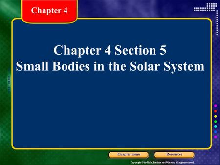 Copyright © by Holt, Rinehart and Winston. All rights reserved. ResourcesChapter menu Chapter 4 Chapter 4 Section 5 Small Bodies in the Solar System.