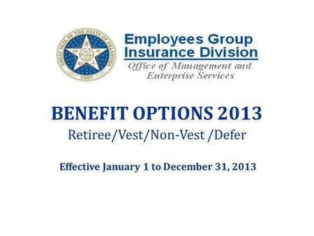 BENEFIT OPTIONS 2013 Retiree/Vest/Non-Vest /Defer Effective January 1 to December 31, 2013.