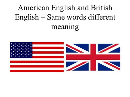 American English and British English – Same words different meaning.