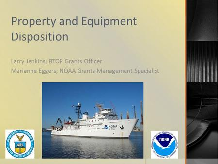 Property and Equipment Disposition Larry Jenkins, BTOP Grants Officer Marianne Eggers, NOAA Grants Management Specialist.