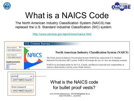 - (302)739-4206 - L. Jay Burks What is a NAICS Code The North American Industry Classification System (NAICS)