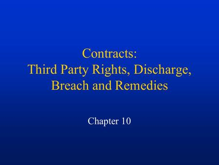 Contracts: Third Party Rights, Discharge, Breach and Remedies Chapter 10.