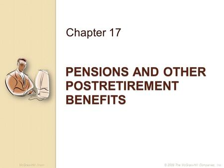 McGraw-Hill /Irwin© 2009 The McGraw-Hill Companies, Inc. PENSIONS AND OTHER POSTRETIREMENT BENEFITS Chapter 17.