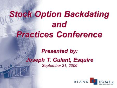 Stock Option Backdating and Practices Conference Presented by: Joseph T. Gulant, Esquire September 21, 2006.