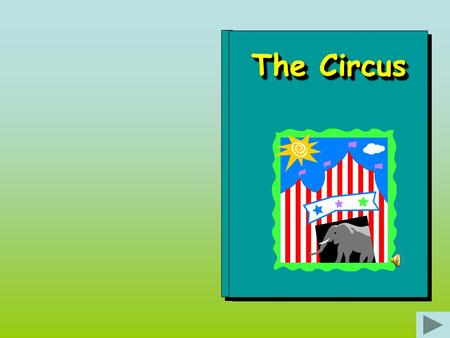 The Circus Come to the circus. It opens at 6 o'clock. Come along and see the clowns. Sean.