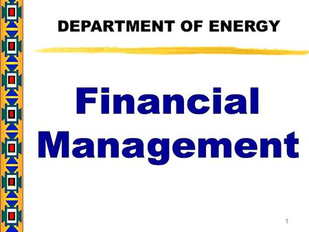 1 DEPARTMENT OF ENERGY. 2 AGENDA u Overview Financial Management Systems u Financial Management Standards u Payment u Cost Sharing and Matching u Program.