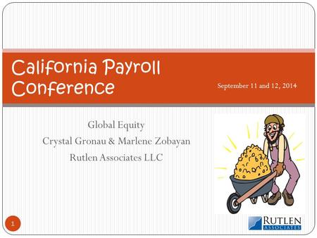 Global Equity Crystal Gronau & Marlene Zobayan Rutlen Associates LLC California Payroll Conference September 11 and 12, 2014 1.