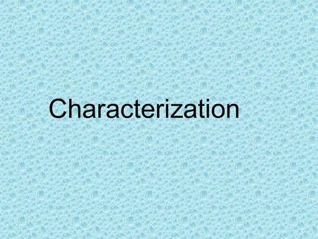 Characterization. Characterization – the way an author reveals the special qualities and personalities of a character in a story, making the character.