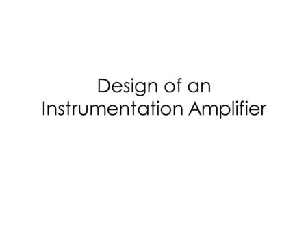 Design of an Instrumentation Amplifier. Instrumentation Amplifier Differential Pair with Active Load Bias Voltage Generation.