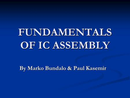 FUNDAMENTALS OF IC ASSEMBLY