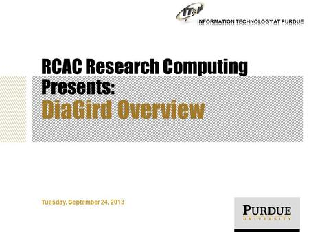 RCAC Research Computing Presents: DiaGird Overview Tuesday, September 24, 2013.