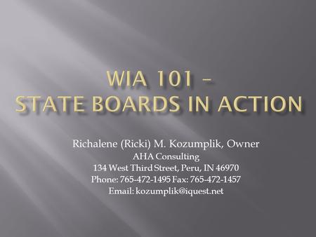 Richalene (Ricki) M. Kozumplik, Owner AHA Consulting 134 West Third Street, Peru, IN 46970 Phone: 765-472-1495 Fax: 765-472-1457