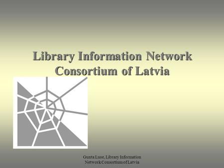 Gunta Luse, Library Information Network Consortium of Latvia Library Information Network Consortium of Latvia.