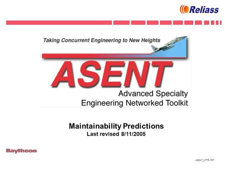 ASENT_MTTR.PPT Maintainability Predictions Last revised 8/11/2005.