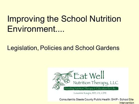 Improving the School Nutrition Environment.... Legislation, Policies and School Gardens Consultant to Steele County Public Health: SHIP - School Site Intervention.