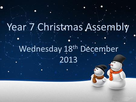 Year 7 Christmas Assembly Wednesday 18 th December 2013.