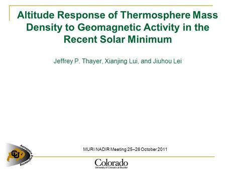 Altitude Response of Thermosphere Mass Density to Geomagnetic Activity in the Recent Solar Minimum Jeffrey P. Thayer, Xianjing Lui, and Jiuhou Lei MURI.