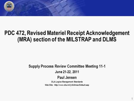 Supply Process Review Committee Meeting 11-1 June 21-22, 2011 Paul Jensen DLA Logics Management Standards Web Site:
