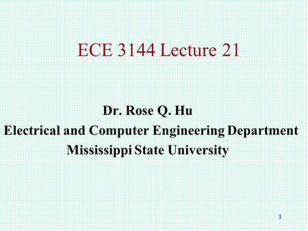 1 ECE 3144 Lecture 21 Dr. Rose Q. Hu Electrical and Computer Engineering Department Mississippi State University.