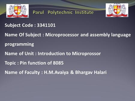 Subject Code : 3341101 Name Of Subject : Microprocessor and assembly language programming Name of Unit : Introduction to Microprossor Topic : Pin function.