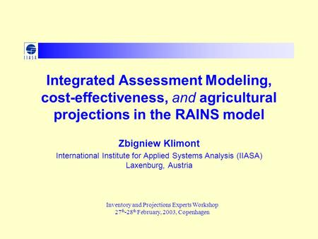 Integrated Assessment Modeling, cost-effectiveness, and agricultural projections in the RAINS model Zbigniew Klimont International Institute for Applied.