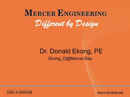 M ERCER E NGINEERING M ERCER E NGINEERING Different by Design Dr. Donald Ekong, PE