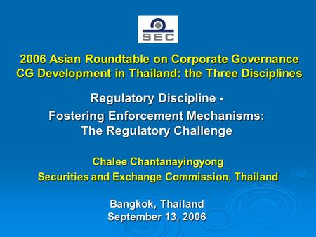 2006 Asian Roundtable on Corporate Governance CG Development in Thailand: the Three Disciplines Regulatory Discipline - Fostering Enforcement Mechanisms: