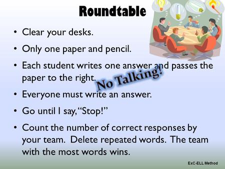 Roundtable Clear your desks. Only one paper and pencil. Each student writes one answer and passes the paper to the right. Everyone must write an answer.