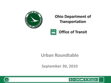 Ohio Department of Transportation Office of Transit Urban Roundtable September 30, 2010 1.