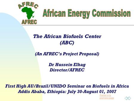 Passer à la première page The African Biofuels Center (ABC) (An AFREC's Project Proposal) Dr Hussein Elhag Director/AFREC First High AU/Brazil/UNIDO Seminar.