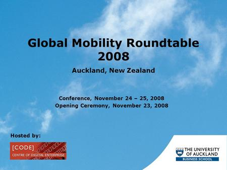 Global Mobility Roundtable 2008 Auckland, New Zealand Conference, November 24 – 25, 2008 Opening Ceremony, November 23, 2008 Hosted by: