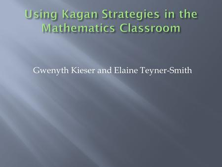Gwenyth Kieser and Elaine Teyner-Smith. Teams of four 1. Teacher chooses problems. 2. All four students respond simultaneously. 3. When students are done.