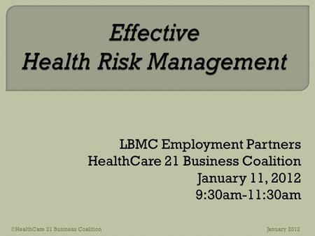 LBMC Employment Partners HealthCare 21 Business Coalition January 11, 2012 9:30am-11:30am ©HealthCare 21 Business CoalitionJanuary 2012.