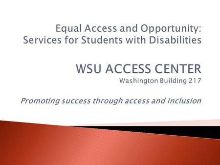 Promoting success through access and inclusion.  All universities/colleges have offices that provide services to students with documented disabilities.