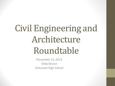 Civil Engineering and Architecture Roundtable November 15, 2013 Mike Brown Kirkwood High School.