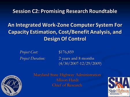 Session C2: Promising Research Roundtable An Integrated Work-Zone Computer System For Capacity Estimation, Cost/Benefit Analysis, and Design Of Control.