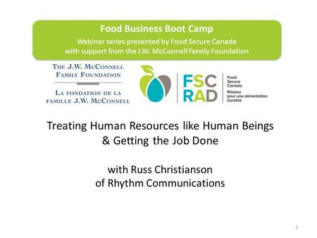 1 Food Business Boot Camp Webinar series presented by Food Secure Canada with support from the J.W. McConnell Family Foundation Food Business Boot Camp.