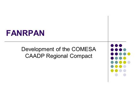 FANRPAN Development of the COMESA CAADP Regional Compact.