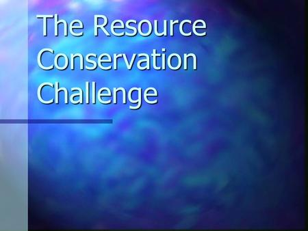 The Resource Conservation Challenge. The Resource Conservation Challenge (RCC) Was initiated by EPA in September 2002 to find flexible, more protective.