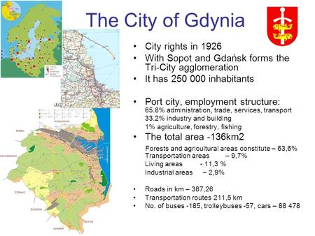 The City of Gdynia City rights in 1926 With Sopot and Gdańsk forms the Tri-City agglomeration It has 250 000 inhabitants Port city, employment structure: