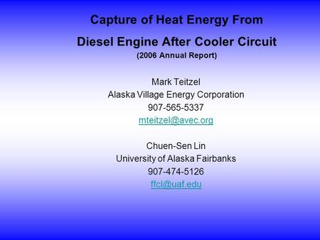 Capture of Heat Energy From Diesel Engine After Cooler Circuit (2006 Annual Report) Mark Teitzel Alaska Village Energy Corporation 907-565-5337