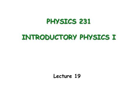 PHYSICS 231 INTRODUCTORY PHYSICS I Lecture 19. First Law of Thermodynamics Work done by/on a gas Last Lecture.