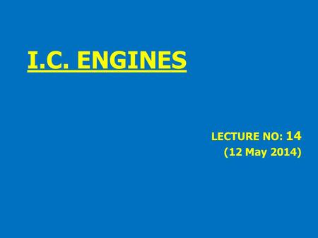 I.C. ENGINES LECTURE NO: 14 (12 May 2014).