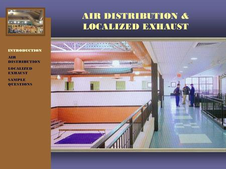 AIR DISTRIBUTION & LOCALIZED EXHAUST INTRODUCTION AIR DISTRIBUTION LOCALIZED EXHAUST SAMPLE QUESTIONS.