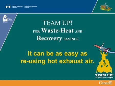 TEAM UP! FOR Waste-Heat AND Recovery SAVINGS It can be as easy as re-using hot exhaust air.