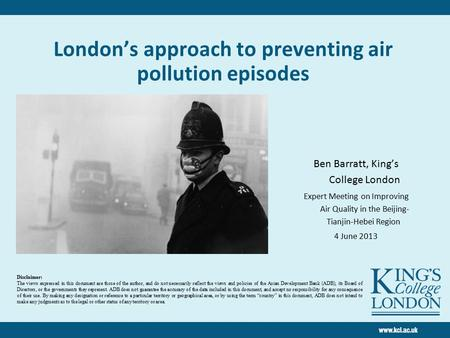 London's approach to preventing air pollution episodes Ben Barratt, King's College London Expert Meeting on Improving Air Quality in the Beijing- Tianjin-Hebei.
