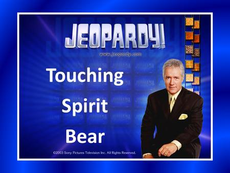 Touching Spirit Bear. Touching Spirit Bear Section 1Section 2Section 3Section 4Section 5 200 400 600 800 1000 Bonus Question: 5000 pts.